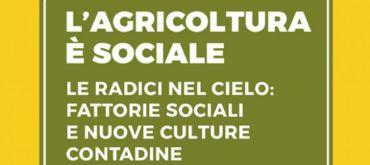 L'agricoltura è sociale - Le radici nel cielo: fattorie sociali e nuove culture contadine a cura di Roberto Brioschi