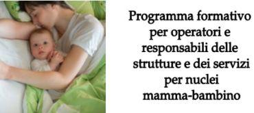 Programma formativo per operatori e responsabili delle strutture e dei servizi per nuclei mamma-bambino
