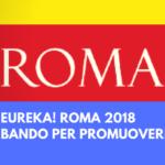 Aperto il bando Eureka ! Roma 2018